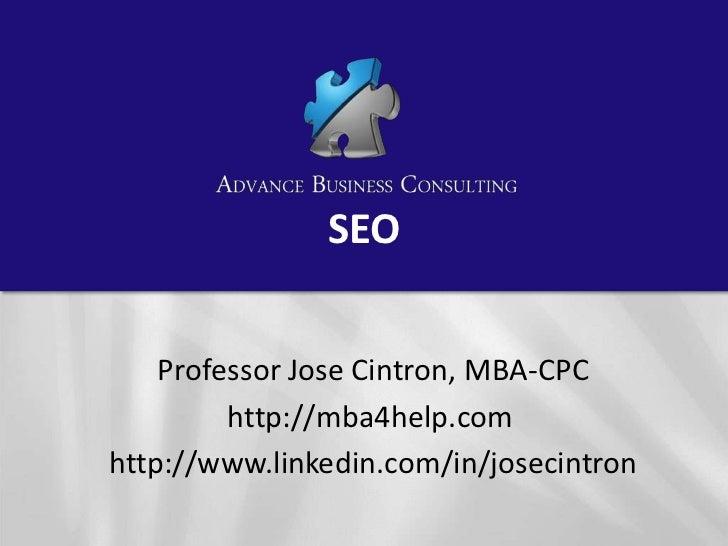 SEO    Professor Jose Cintron, MBA-CPC         http://mba4help.comhttp://www.linkedin.com/in/josecintron
