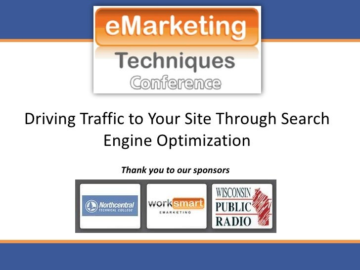 Driving Traffic to Your Site Through Search            Engine Optimization              Thank you to our sponsors