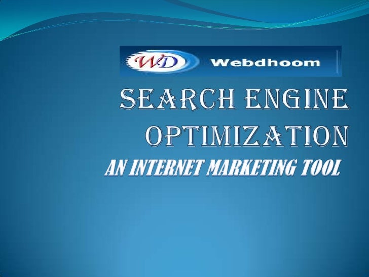SEARCH ENGINE OPTIMIZATION<br />AN INTERNET MARKETING TOOL<br />