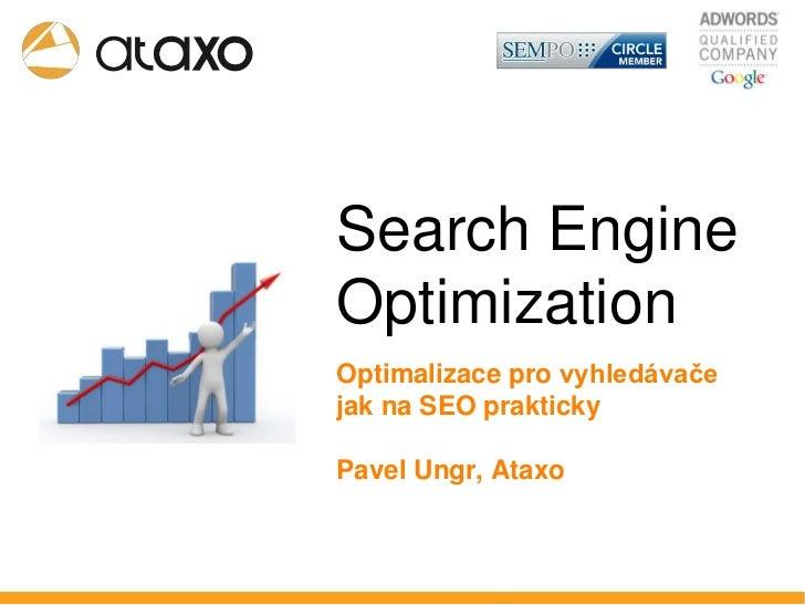 Search Engine Optimization<br />Optimalizace pro vyhledávače<br />jak na SEO prakticky<br />Pavel Ungr, Ataxo<br />