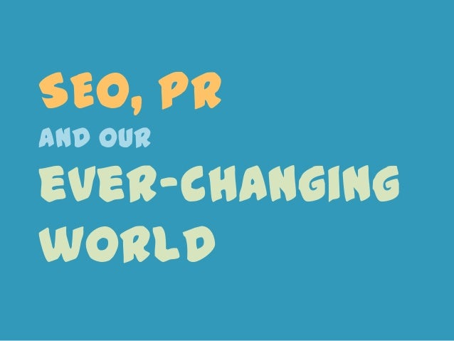 SEO, PR and our ever changing world