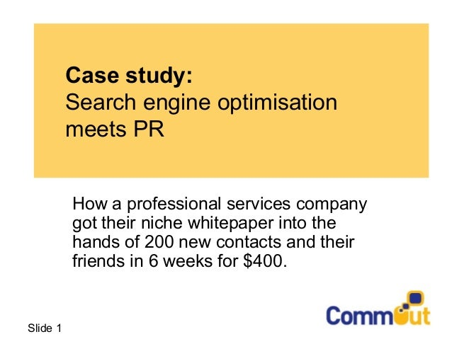 Slide 1 Case study: Search engine optimisation meets PR How a professional services company got their niche whitepaper int...
