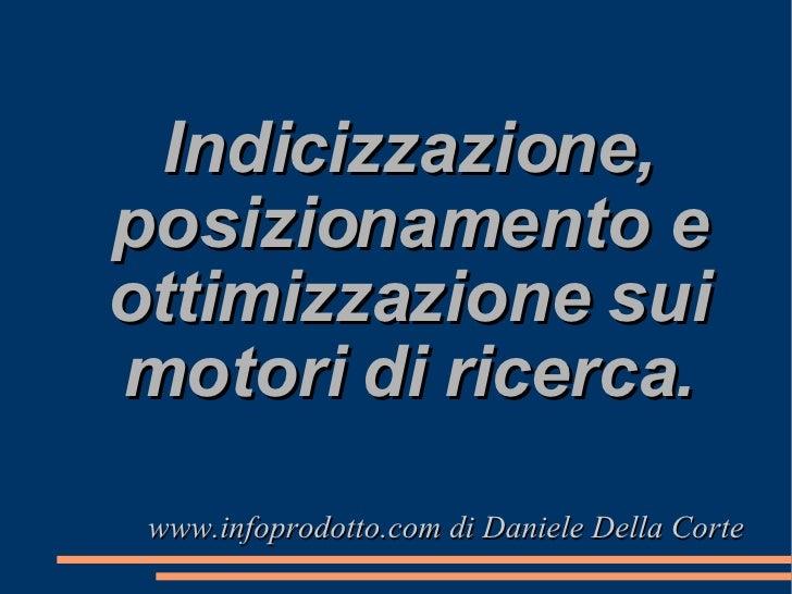 Indicizzazione, posizionamento e ottimizzazione sui motori di ricerca. www.infoprodotto.com di Daniele Della Corte