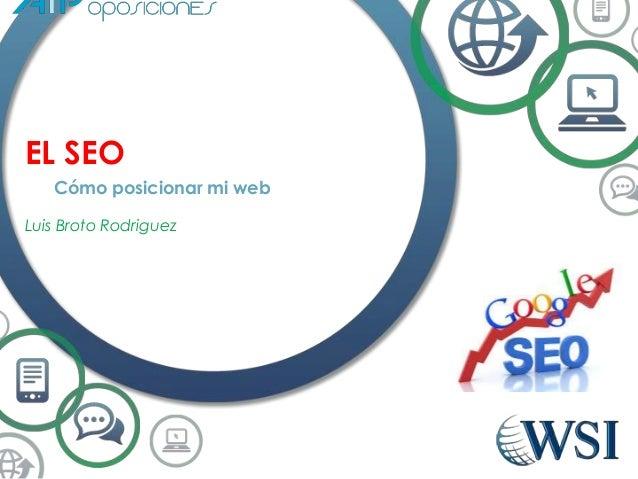 EL SEO Cómo posicionar mi web Luis Broto Rodriguez