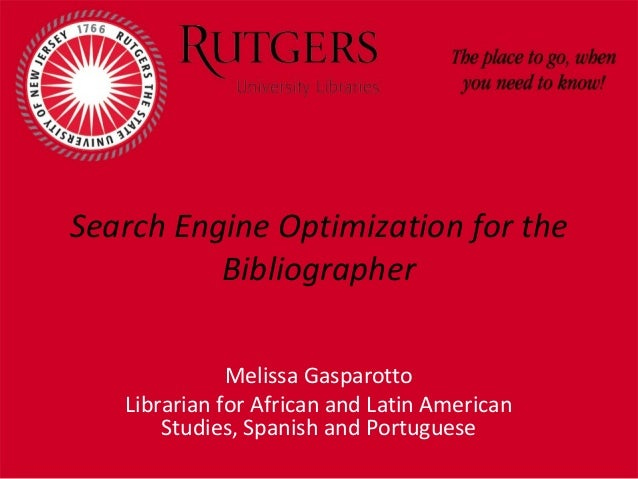 Search Engine Optimization for the Bibliographer Melissa Gasparotto Librarian for African and Latin American Studies, Span...