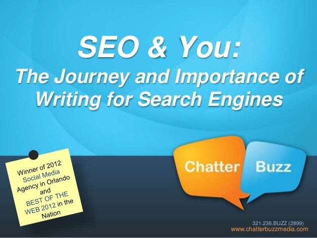 SEO & You: The Journey and Importance of Writing for Search Engines www.chatterbuzzmedia.com 321.236.BUZZ (2899)