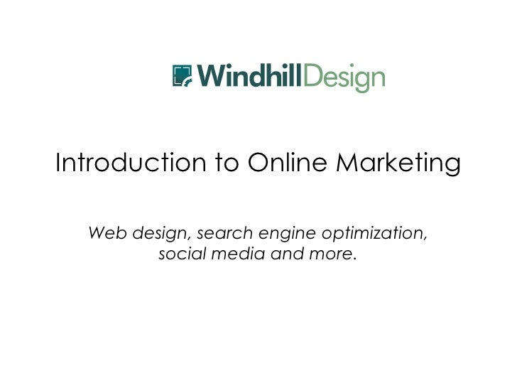 Introduction to Online Marketing Web design, search engine optimization, social media and more.
