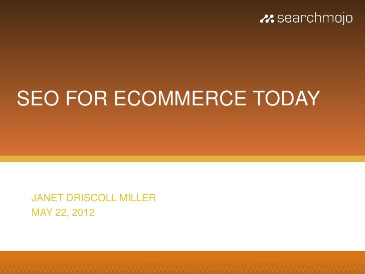 SEO FOR ECOMMERCE TODAY JANET DRISCOLL MILLER MAY 22, 2012