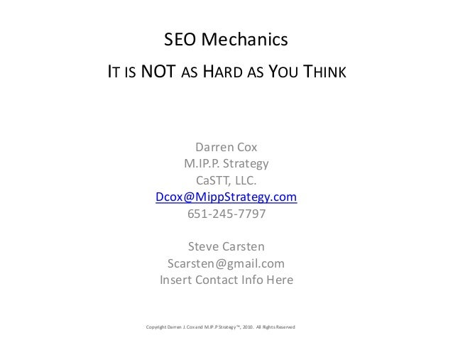 Copyright Darren J. Cox and M.IP.P Strategy ™, 2010. All Rights Reserved SEO Mechanics IT IS NOT AS HARD AS YOU THINK Darr...