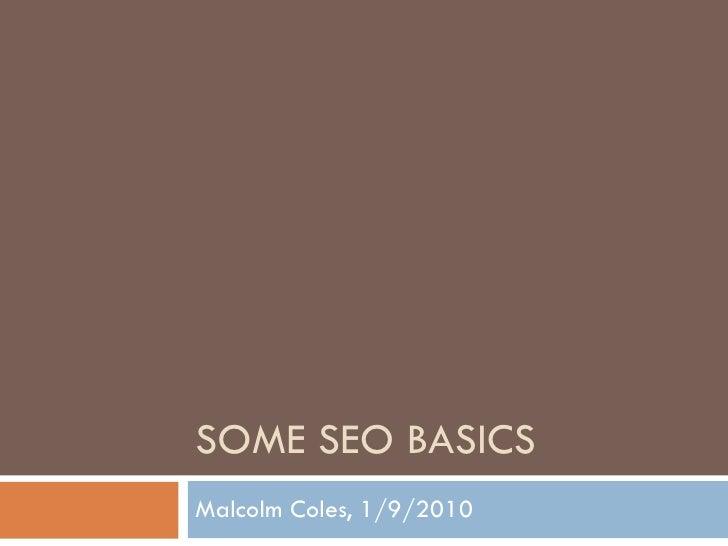 SOME SEO BASICS Malcolm Coles, 1/9/2010