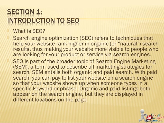    What is SEO?   Search engine optimization (SEO) refers to techniques that    help your website rank higher in organic...