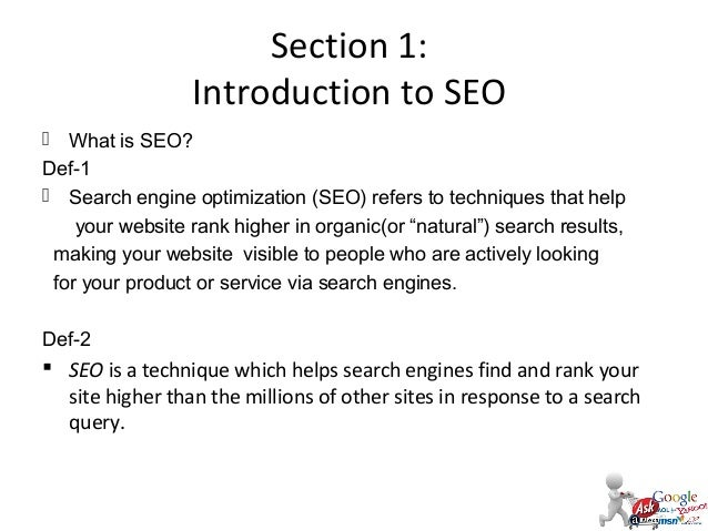 Section 1: Introduction to SEO  What is SEO? Def-1  Search engine optimization (SEO) refers to techniques that help your...