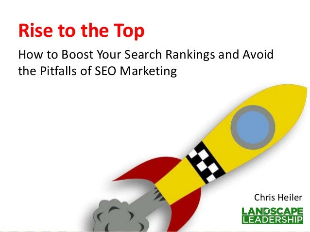 Rise to the Top How to Boost Your Search Rankings and Avoid the Pitfalls of SEO Marketing  Chris Heiler