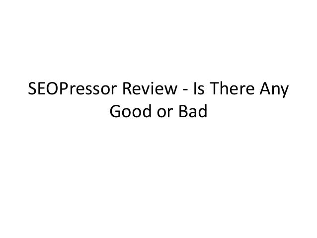 SEOPressor Review - Is There Any Good or Bad