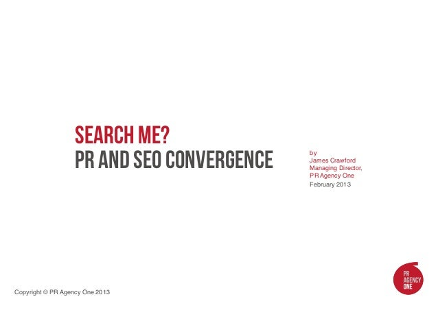 Search Me?                   PR and SEO Convergence                                            by                         ...