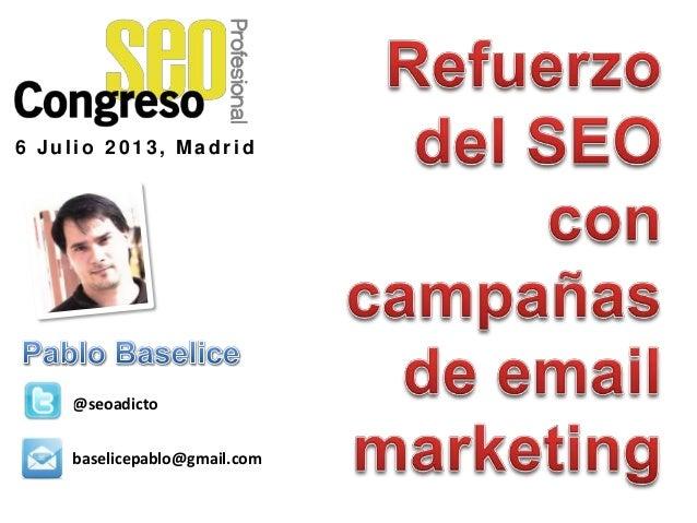 @seoadicto baselicepablo@gmail.com 6 Julio 2 0 1 3 , Madrid