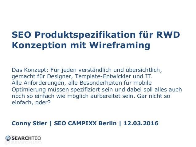 SEO Produktspezifikation für RWD Konzeption mit Wireframing Das Konzept: Für jeden verständlich und übersichtlich, gemacht...