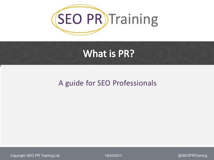 What is PR?<br />A guide for SEO Professionals<br />09/03/2011<br />@SEOPRTraining<br />