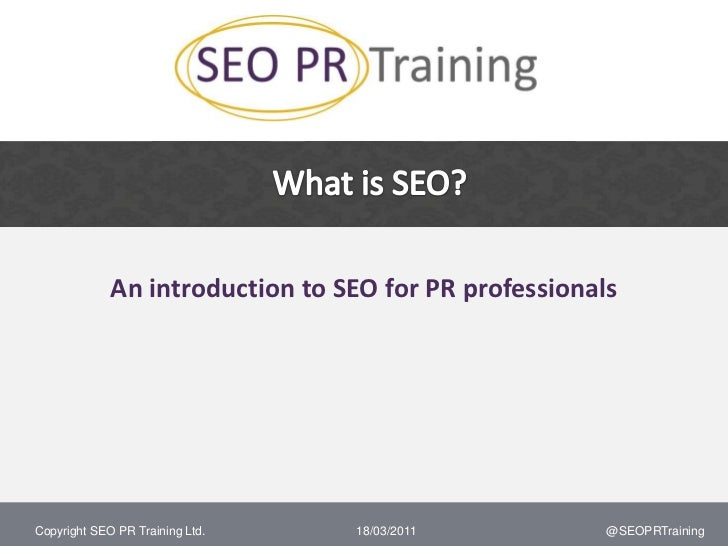 What is SEO?<br />An introduction to SEO for PR professionals<br />18/03/2011<br />@SEOPRTraining<br />