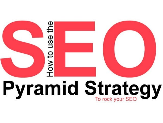 How to Use the SEO Pyramid Strategy - to Rock Your SEO