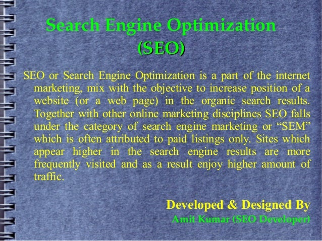 Search Engine Optimization              (SEO)SEO or Search Engine Optimization is a part of the internet  marketing, mix w...