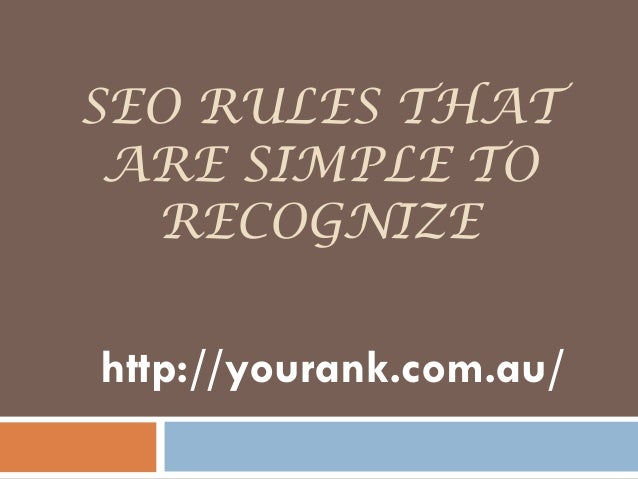 SEO RULES THAT ARE SIMPLE TO  RECOGNIZEhttp://yourank.com.au/