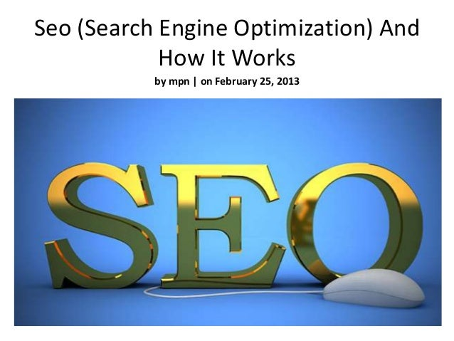 Seo (Search Engine Optimization) And            How It Works           by mpn | on February 25, 2013