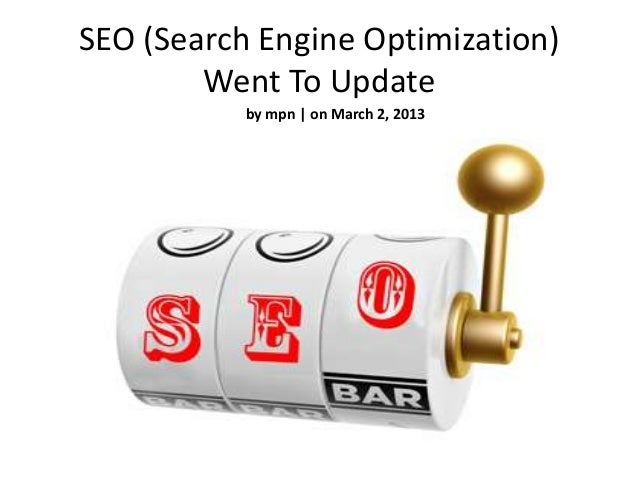 SEO (Search Engine Optimization)        Went To Update           by mpn | on March 2, 2013