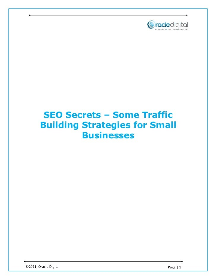 SEO Secrets – Some Traffic        Building Strategies for Small                 Businesses©2011, Oracle Digital           ...