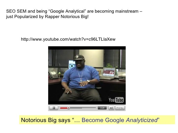 """SEO SEM and being """"Google Analytical"""" are becoming mainstream – just Popularized by Rapper Notorious Big!           http:/..."""