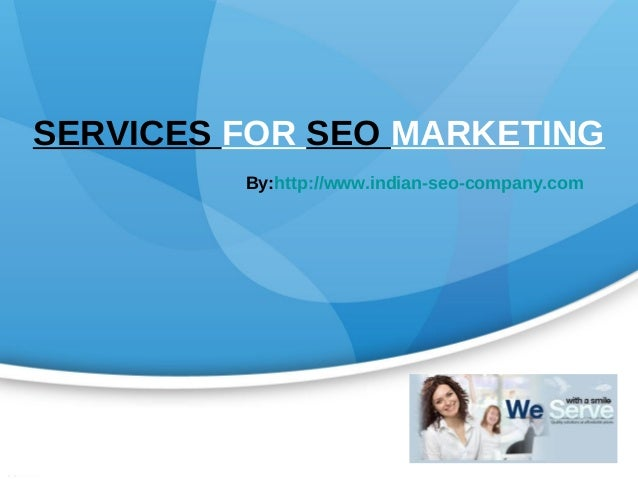 SERVICES FOR SEO MARKETING         By:http://www.indian-seo-company.com