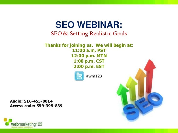 SEO WEBINAR:                   SEO & Setting Realistic Goals                Thanks for joining us. We will begin at:      ...