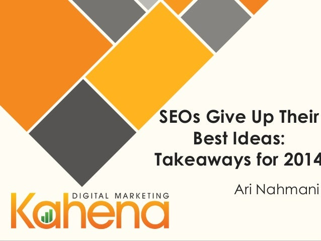 SEOs Give Up Their Best Ideas: Takeaways for 2014 Ari Nahmani