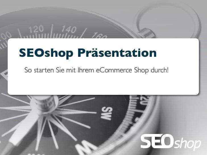 SEOshop PräsentationSo starten Sie mit Ihrem eCommerce Shop durch!