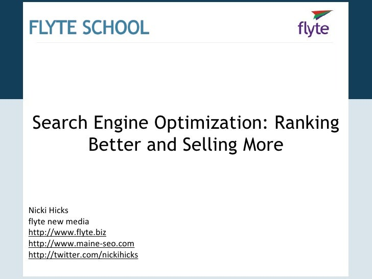 Search Engine Optimization: Ranking Better and Selling More Nicki Hicks flyte new media http://www.flyte.biz http://www.ma...