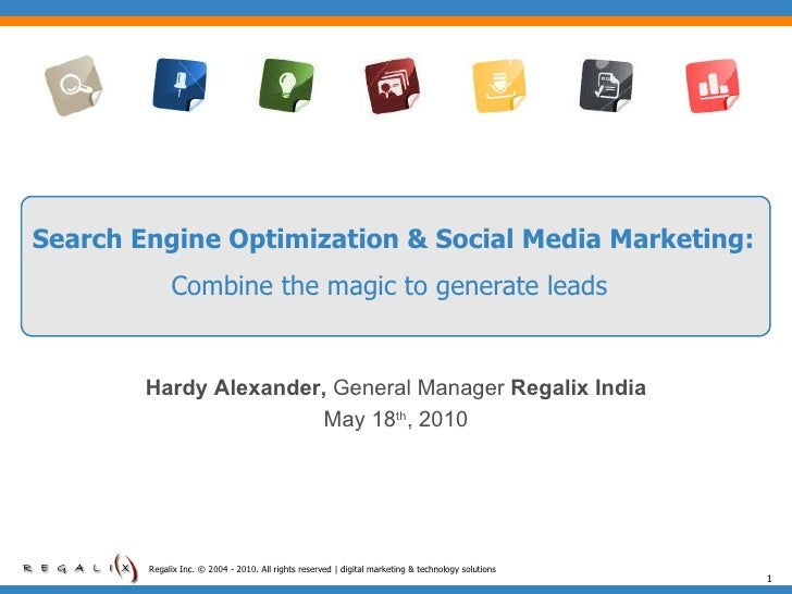 Search Engine Optimization & Social Media Marketing:  Combine the magic to generate leads   Regalix Inc. © 2004 - 2010. Al...