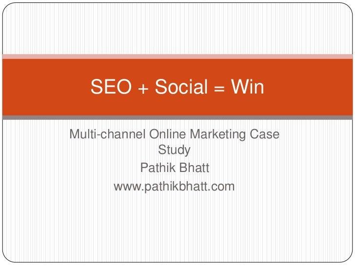 SEO + Social = WinMulti-channel Online Marketing Case               Study            Pathik Bhatt        www.pathikbhatt.com