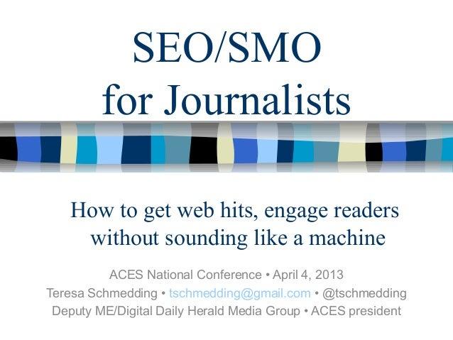 SEO/SMOfor JournalistsACES National Conference • April 4, 2013Teresa Schmedding • tschmedding@gmail.com • @tschmeddingDepu...