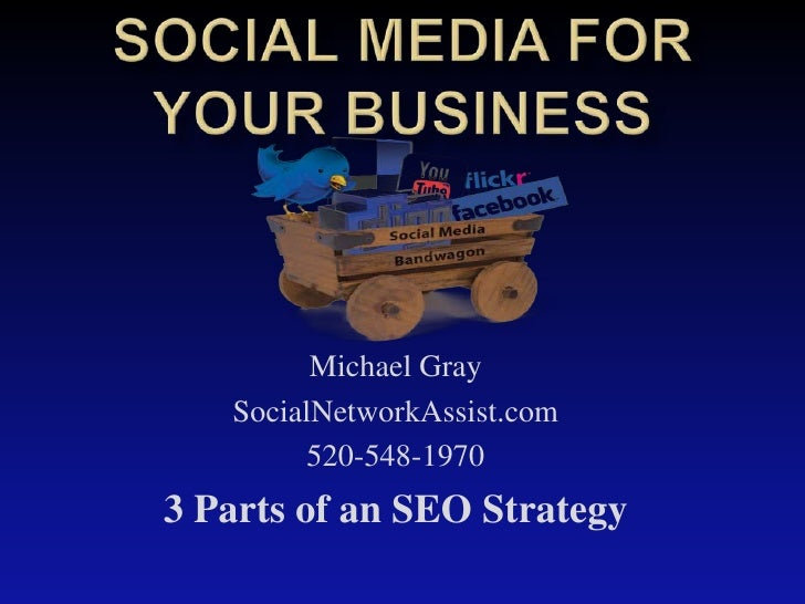 Michael Gray   SocialNetworkAssist.com         520-548-19703 Parts of an SEO Strategy