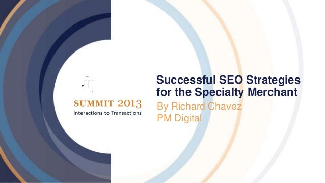 Successful SEO Strategiesfor the Specialty MerchantBy Richard ChavezPM Digital