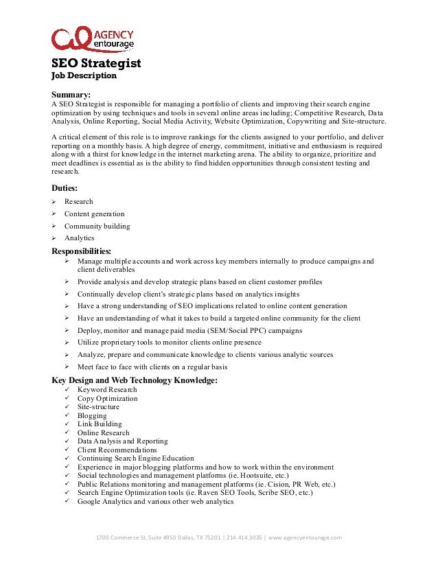 SEO Strategist Job Description Summary: A SEO Strategist is responsible for managing a portfolio of clients and improving ...