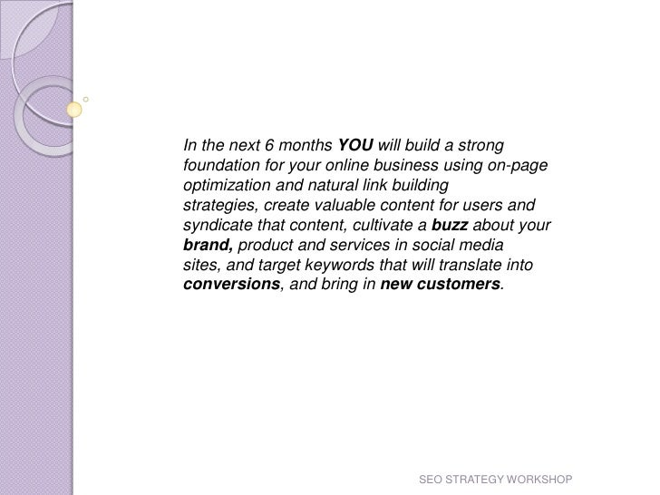 In the next 6 months YOU will build a strong foundation for your online business using on-page optimization and natural li...