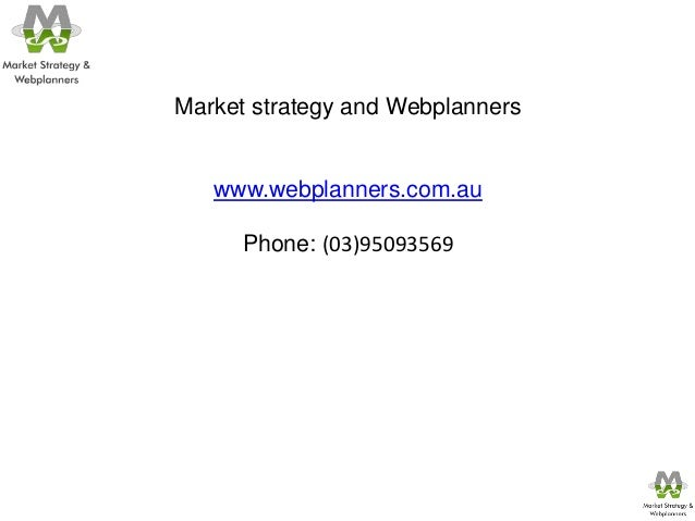 Market strategy and Webplanners   www.webplanners.com.au      Phone: (03)95093569