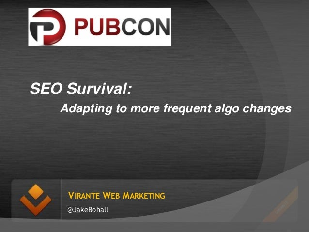 SEO Survival - Adapting to More Frequent Algorithm Updates by Jake Bohall of Virante, Inc.