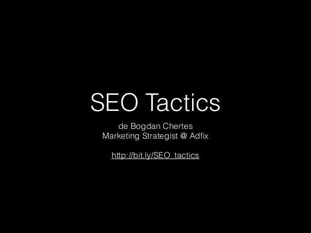 SEO Tactics de Bogdan Chertes Marketing Strategist @ Adfix !  http://bit.ly/SEO_tactics