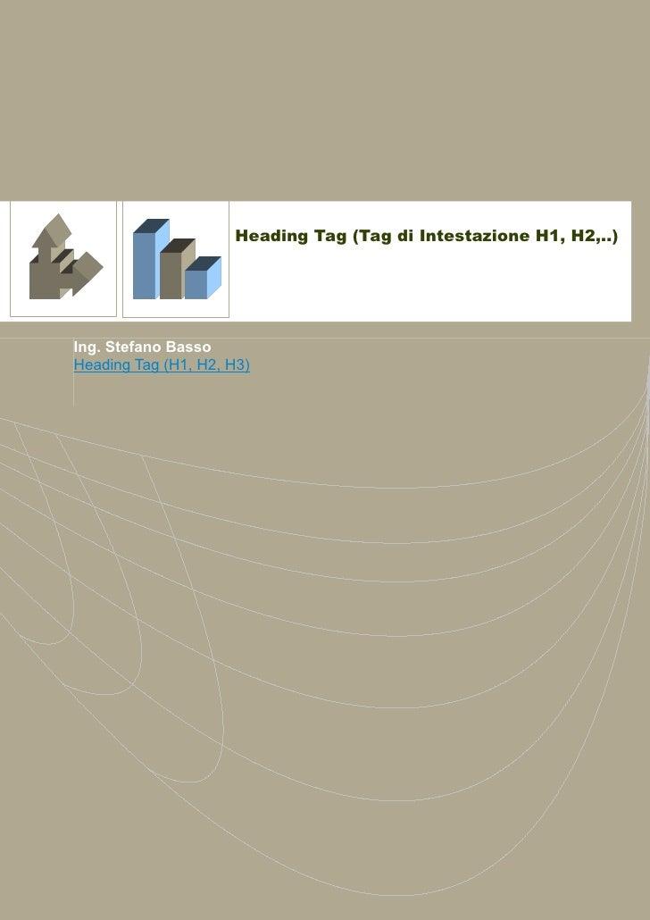 Heading Tag (Tag di Intestazione H1, H2,..)Ing. Stefano BassoHeading Tag (H1, H2, H3)