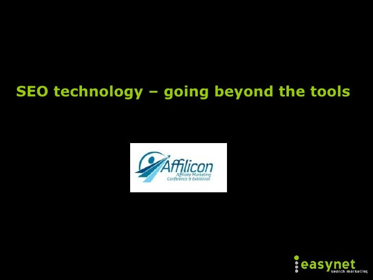 Seo Technology – Going Beyond The Tools Easynet Affilicon Israel June 2009