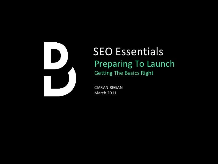 Preparing To Launch Getting The Basics Right SEO Essentials CIARAN REGAN  March 2011