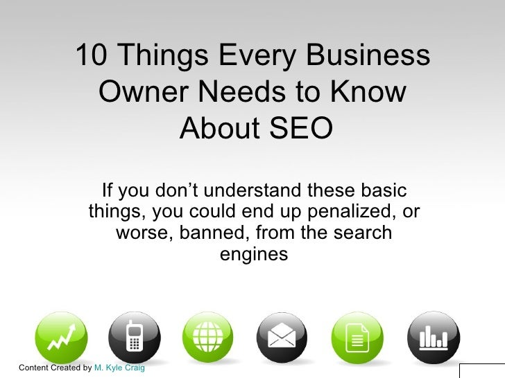 10 Things Every Business Owner Needs to Know  About SEO If you don't understand these basic things, you could end up penal...