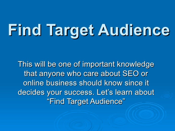 Find Target Audience This will be one of important knowledge that anyone who care about SEO or online business should know...